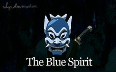 I am the Blue Spirit, scourge of the Fire Nation, here to save the Avatar! !