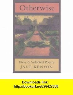 Otherwise New and Selected Poems (9781555972400) Jane Kenyon, Donald Hall , ISBN-10: 1555972403  , ISBN-13: 978-1555972400 ,  , tutorials , pdf , ebook , torrent , downloads , rapidshare , filesonic , hotfile , megaupload , fileserve