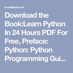 Download the Book:Learn Python In 24 Hours PDF For Free, Preface: Python: Python Programming Guide - Learn Python In 24 hours or less