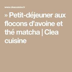 » Petit-déjeuner aux flocons d'avoine et thé matcha | Clea cuisine