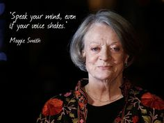 Maggie Smith on Speaking Up - Inspiring Quotes from Hollywood's . Maggie Smith, Mood Quotes, Positive Quotes, Life Quotes, Inspirational Quotes For Women, Great Quotes, Inspiring Quotes, Drake, Wise Women
