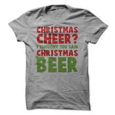 b28c16757 Christmas Cheer I Thought You Said Christmas Beer T-Shirt - awesomethreadz  Christmas Beer,