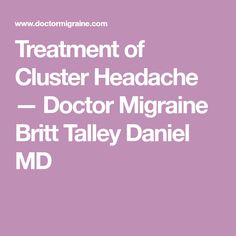 Cluster Headache Clinical Description and Treatment — Doctor Migraine Britt Talley Daniel MD One Sided Headache, Severe Headache, Cluster Headaches Relief, Headache Relief, Complicated Migraine, Migraine Aura, Complex Migraine
