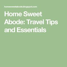 Home Sweet Abode: Travel Tips and Essentials