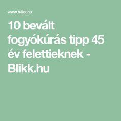 10 bevált fogyókúrás tipp 45 év felettieknek - Blikk.hu Protein, Health, Tips, Health Care, Salud