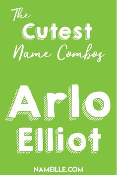 Arlo Elliot I First & Middle Baby Name Combinations for Boys I Nameille.com