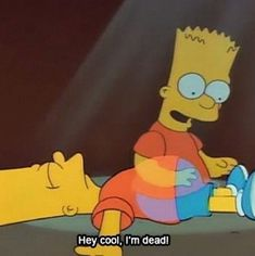 """""""Hey cool, I'm dead"""" — Bart Simpson, The Simpsons – Paris Disneyland Pictures The Simpsons, Simpsons Quotes, Simpsons Funny, Cartoon Quotes, Disney Memes, Bart Simpson, Reaction Pictures, Funny Pictures, Los Simsons"""