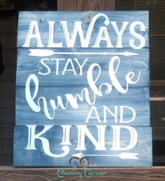 "Always Stay Humble & Kind | Pallet Style Wood Sign | 14"" x 12"" – CC's Country Corner"