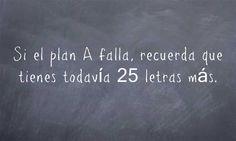 Si el plan A falla, recuerda que tienes todavía 25 letras más.