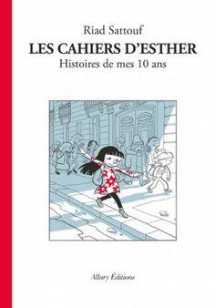"""""""Les cahiers d'Esther, Histoire de mes 10 ans"""" de Riad Sattouf, Allary Editions. Une BD fraîche et adorable ! Ca me réconcilie avec l'auteur ! J'adore la page où elle explique ce que c'est une pute !!! A lire !"""