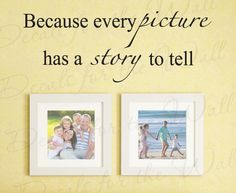 Because Every Picture Has Story to Tell Love Home Family Marriage Decorative Vinyl Quote Sticker Wall Decal Decor Saying Lettering Art F44. $27.97, via Etsy.