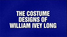Best #Jeopardy category ever! Six time past #Tonyaward winner and 2014 nominee William Ivey Long featured on 5/16/14.