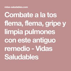 Combate a la tos flema, flema, gripe y limpia pulmones con este antiguo remedio - Vidas Saludables Health, Lungs, Flu, Healthy Living, Home Remedies, Salud, Health Care