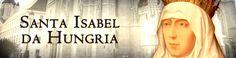Menina Maria de Nazareth: SANTA ISABEL DA HUNGRIA