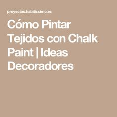 Cómo Pintar Tejidos con Chalk Paint | Ideas Decoradores Chalk Paint Fabric, Fabric Painting, Furniture Makeover, Diy Furniture, Arts And Crafts, Diy Crafts, Milk Paint, Annie Sloan, Painted Furniture