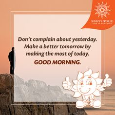 Don't complain about yesterday. Make a better tomorrow by making the most of today. Good morning! #SunnysWorld #Pune #Resort #Entertainment #MotivationalMorning