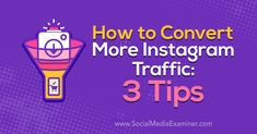 Discover three tips to improve the chances that people on Instagram will convert into customers on your website.