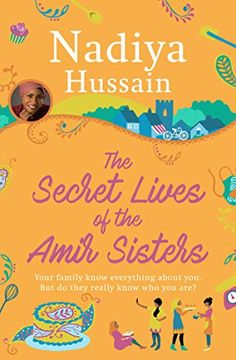 The Secret Lives of the Amir Sisters: From Bake Off winner to bestselling novelist by [Hussain, Nadiya]