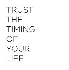 Trust the timing of your life life quotes quotes quote trust life lessons timing life sayings