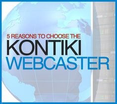 5 Reasons to Choose the Kontiki Webcaster All Over The World, Challenges, Technology, Tech, Tecnologia