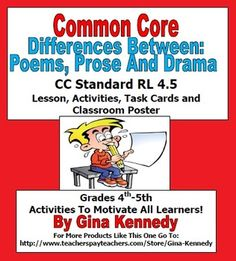 EXCELLENT+WAY+TO+TEACH+STUDENTS+THE+DIFFERENCE+BETWEEN+POETRY,+PROSE+AND+DRAMA!++ALIGNED+LESSON,+ACTIVITIES+AND+PROJECT+TASK+CARDS!++This+is+a+must+have+for+any+4th+Grade+language+arts+classroom.Excellent+lessons+for+determining+the+differences+between+poems,+prose+and+drama.+(CC+Standard+RL+4.5)+Included+is+an+introductory+lesson+with+student+activities,+twelve+creative+colorful+task+cards+with+lesson+prompts+with+rubric,+classroom+poster+and+answer+key.