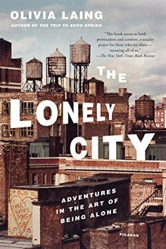 The Lonely City - Adventures in the Art of Being Alone by Olivia Laing - Work of biography, memoir, and cultural criticism on the subject of loneliness told through the lives of iconic artists including Edward Hopper Andy Warhol. Books 2016, New Books, Good Books, Books To Read, Reading Books, Reading Lists, Cultural Criticism, Art Criticism, Book Cover Design