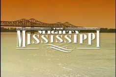 The Mighty Mississippi, I would love to cruise down the ole man!