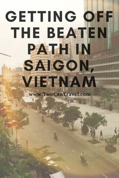 getting off the beaten path in ho chi minh city saigon vietnam