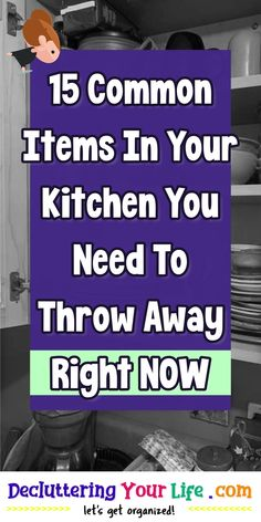 15 Common Items In Your Kitchen You Need To Throw Away Right NOW