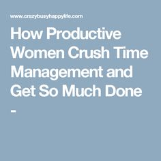 How Productive Women Crush Time Management and Get So Much Done -