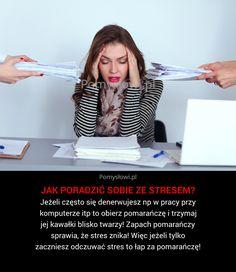 Jeżeli często się denerwujesz np w pracy przy komputerze itp to obierz pomarańczę i trzymaj jej kawałki blisko twarzy! Zapach ...