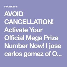 avoid cancellation activate your official mega prize number now i jose carlos gomez of oxnard ca confirm and accept my mega prize number - PIPicStats Publisher Clearing House, First Names, No Response, Numbers, Board, Pictures, Photos, Grimm, Planks