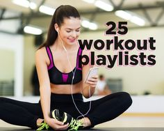 25 Playlists for Every Possible Workout Routine on the Planet You'll never get sick of a playlist again.