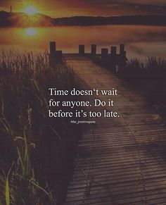 Time doesnt wait for anyone..