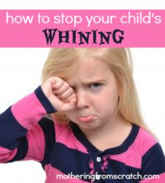 """how to stop your child's whining...I did this when my children were very young it took about 2 days and what a difference."""