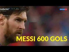 O gol 600 de Messi   Histórico 05 03 2018