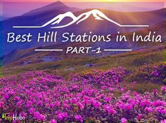 Check Out Part 1 Of The Best Hill Stations In India That Give Spectacular Views. Plan Your Summer Holidays To These Beautiful Places With Triphobo.
