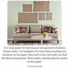 This is a great way to figure out exactly where to hang your artwork before actually doing so. When colors matter, I have used ad pages from newspaper, or construction paper, or wrapping paper,...