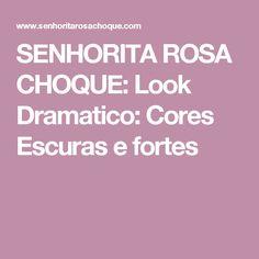 SENHORITA ROSA CHOQUE: Look Dramatico: Cores Escuras e fortes