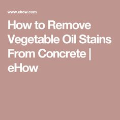 How to Remove Vegetable Oil Stains From Concrete | eHow