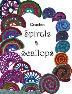 Crochet Scallops & Spirals Ebook by Renate Kirkpatrick { All these patterns lend themselves beautifully to freeform design }
