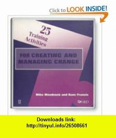 25 Training Activities For Creating and Managing Change (9780874251982) Dave Francis, Mike Woodcock , ISBN-10: 0874251982  , ISBN-13: 978-0874251982 ,  , tutorials , pdf , ebook , torrent , downloads , rapidshare , filesonic , hotfile , megaupload , fileserve