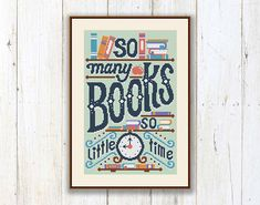 So Many Books So Little Time Cross Stitch Pattern, Books Cross Stitch Pattern, Quote Counted Cross xStitch, PDF Instant Download #oth033 This pattern uses 7 DMC colours. Fabric: 14 count Aida Design Area: 103 х 161h Stitches Area of embroidered image: 14 Count: 7,4 x 11,5 inches