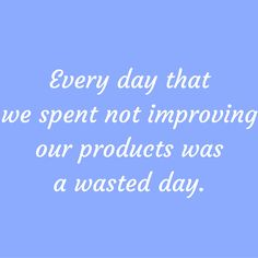 Every day that we spent not improving our products was a wasted day. #QuotesYouLove #QuoteOfTheDay #Entrepreneurship #QuotesOnEntrepreneurship #EntrepreneurQuotes  Visit our website  for text status wallpapers.  www.quotesulove.com