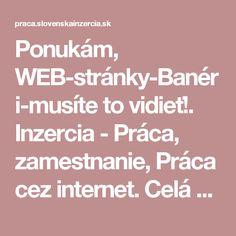 Ponukám, WEB-stránky-Banéri-musíte to vidieť!. Inzercia - Práca, zamestnanie, Práca cez internet. Celá SR