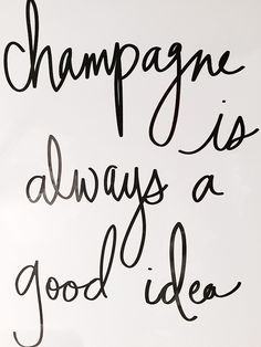 Champagne is always a good idea    The Short and the Sweet of It