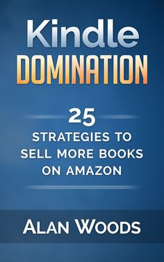 Kindle Domination: 25 Strategies To Sell More Books On Amazon:Amazon:Kindle Store