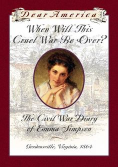 The Dear America Series, When Will This Cruel War Be Over?: The Civil War Diary of Emma Simpson, Gordonsville, Virginia, 1864
