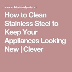 Here's How to Make Your Stainless-Steel Appliances Shine Cleaning Stainless Steel Appliances, Fingerprints, Clever, Natural, Green, Kitchen, Cooking, Kitchens, Cuisine