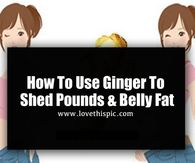 How To Use Ginger To Shed Pounds & Belly Fat